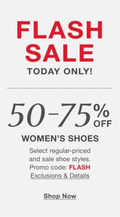 Flash Sale, Today Only! 50-75 % Off, Women's Shoes, Promo code: Flash Exclusions and Details, Shop Now