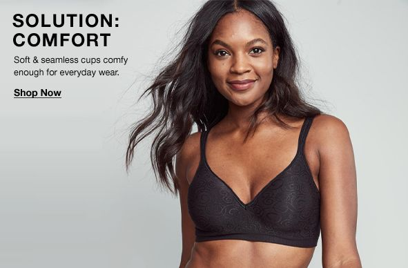 Solution: Comfort, Soft and seamless cups comfy enough for everyday wear, Shop Now