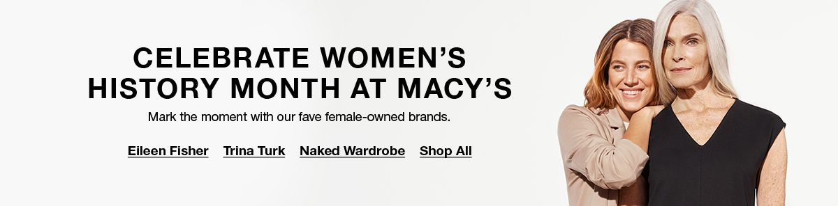 Celebrate Women's History Month at Macy's, Mark the moment with our fave female-owned brands, Eileen Fisher, Trina Turk, Naked Wardrobe, Shop All