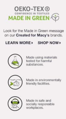 Oeko-Tex, Made in Green, Look for the Made in Gree message on our Created for Macy's brands, Learn More, Shop now