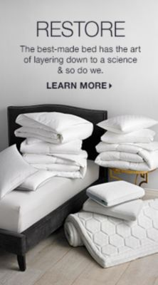 Restore, The best-made bed has the art of layering down to a science and so do we, Learn More