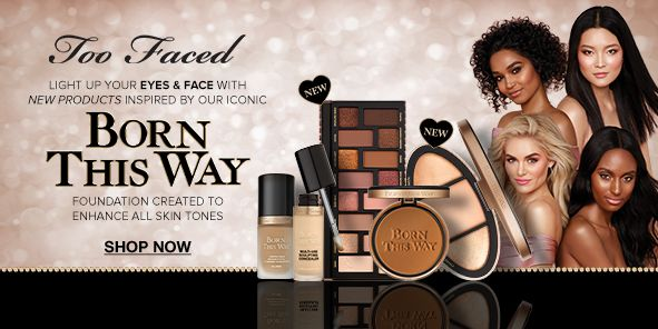 Too Faced, Light up Your Eyes and Face With New Products Inspired by Our Iconic, Born This Way, Foundation Created to Enhance all Skin Tones, Shop Now