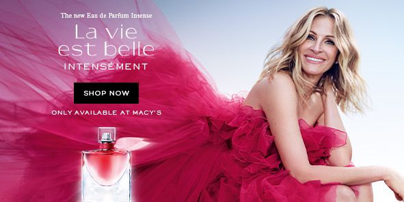 La vie est belle Intensement, Shop Now, Only Available at Macy's