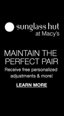 Sunglass hut at Macy's, Maintain The Perfect Pair, Receive free personalized adjustments and more! Learn More