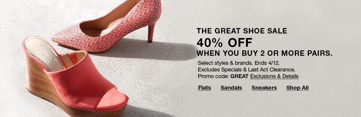 The Great Shoe Sale 40% Off, When You Buy 2 or More Pairs, Select styles and brands. Ends 4/12, Excludes Specials and Last Act Clearance, Promo Code: GREAT Exclusions and Details
