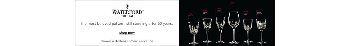 Waterford Crystal, the most beloved pattern, still stunning after 60 years, shop now, shown: Waterford Lismore Collection