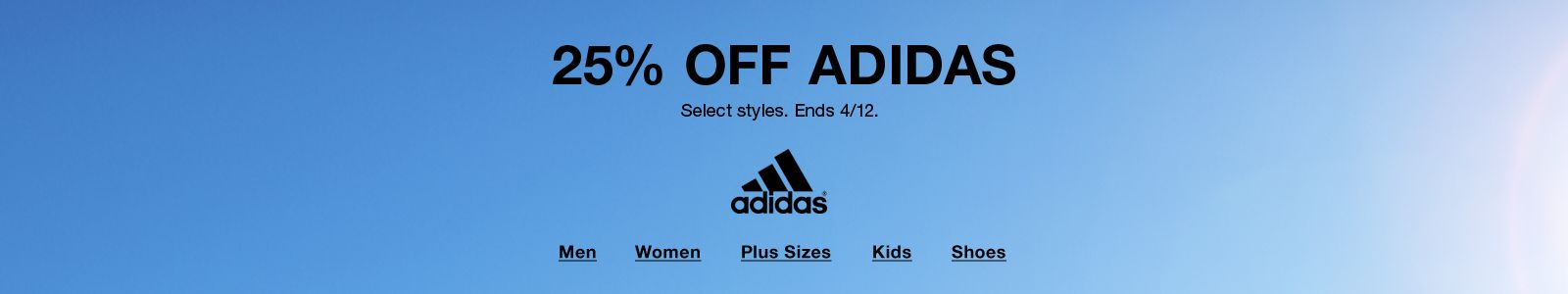 25% Off Adidas, Select styles, Ends 4/12, Men, Women, Plus Sizes, Kids, Shoes