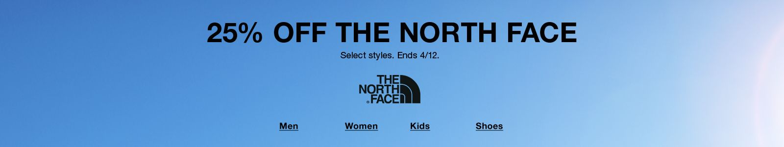 25% Off The North Face, Select styles, Ends 4/12, Men, Women, Kids, Shoes