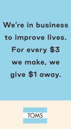 We're in business to improve lives, For every $3 we make, we give $1 away, Toms