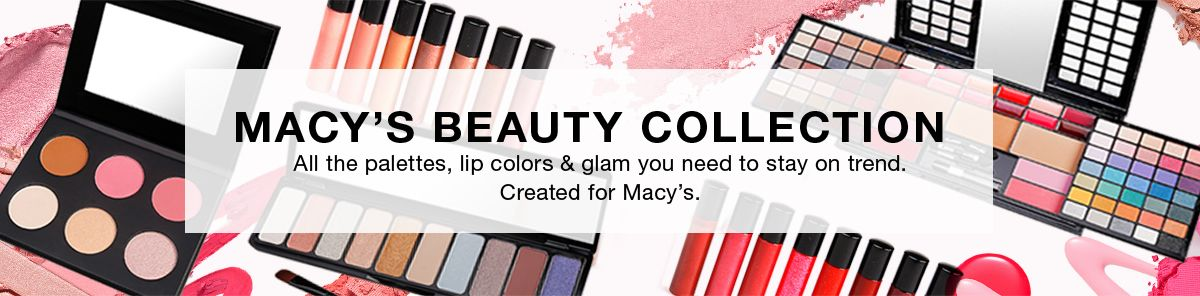 Macy's Beauty Collection, All the palettes, lip colors and glam you need to stay on trend, Created for Macy's