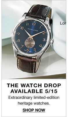 The Watch Drop Available 5/15, Extraordinary limited-edition heritage watches, Shop Now