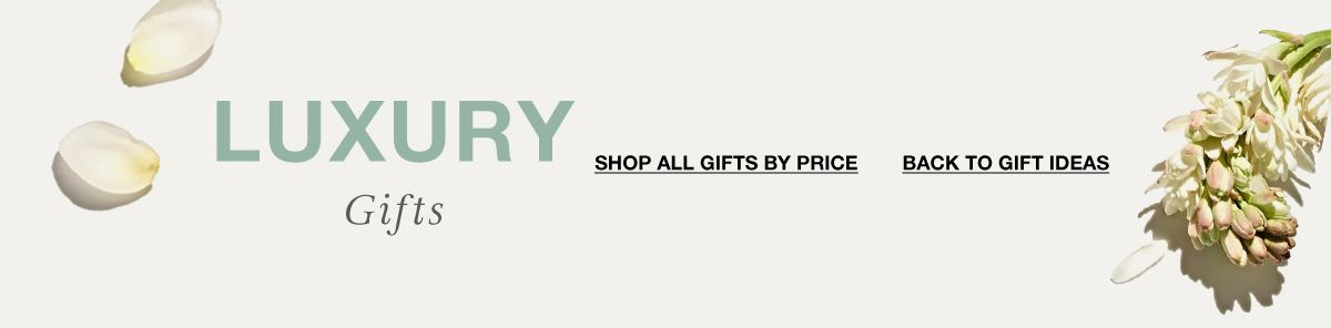 Luxury Gifts, Shop by Price, Back to The Gift Guide