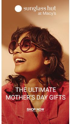 Sunglass hut at Macy's, THe Ultimate Mother's Day Gifts, Shop Now