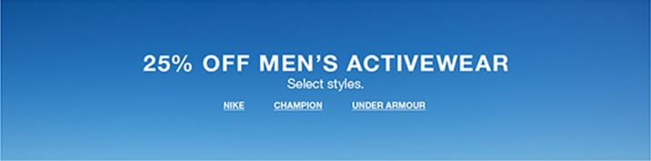 2c26a758 25 percent Off Men's Activewear, Select styles, Nike, Champion, Under Armour