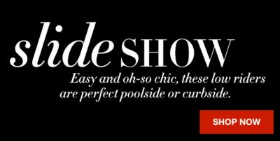 Slide Show, Easy and oh-so chic, these low riders are perfect poolside or curbside, Shop Now