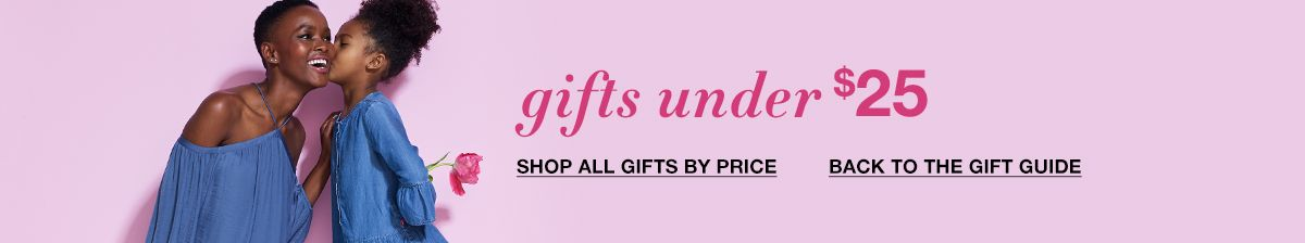 Gifts under $25 Shop all gifts by Price, Back to the gift Guide