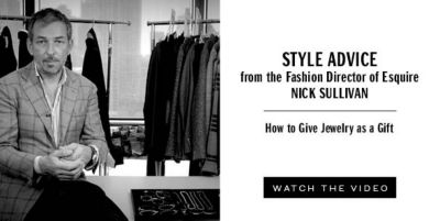 Style Advice from the Fashion Director of Esquire Nick Sullivan, How to Give Jewelry as a Gift, Watch The Video