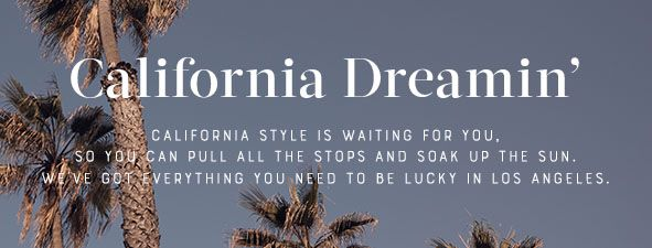 California Dreamin' California Style is Waiting For You, So You Can Pull All the Stops and Soak up The Sun, We've Got Everything You Need to be Lucky in Los Angeles