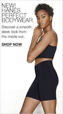 New! Hanes Perfect Bodywear, Discover a smooth, sleek look from the inside out, Shop Now