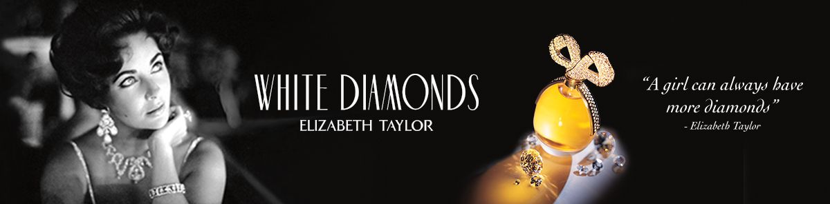 "White Diamonds Elizabeth Taylor, ""A girl can always have more diamonds"" Elizabeth Taylor"