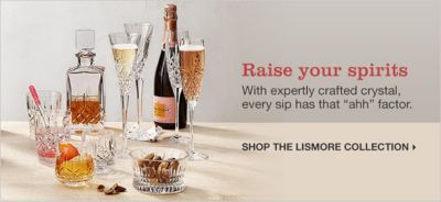 "Raise your spirits, with expertly crafted crystal, every sip has that ""ahh"" factor, Shop The Lismore Collection"