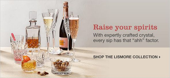 """Raise your spirits, with expertly crafted crystal, every sip has that """"ahh"""" factor, Shop The Lismore Collection"""
