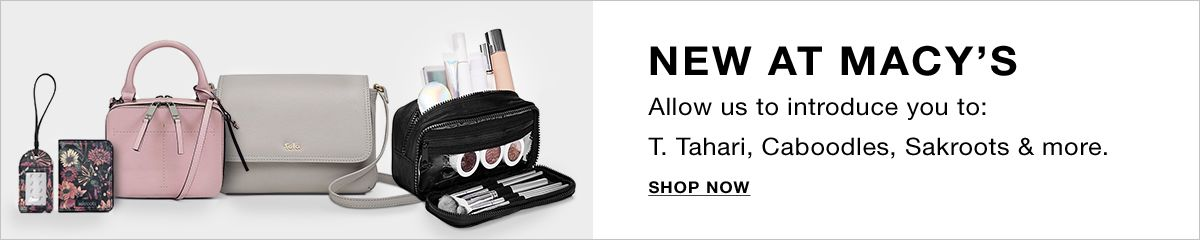 New at Macy's, Allow us to introduce you to: T. Tahari, Caboodles, Sakroots and more, Shop Now