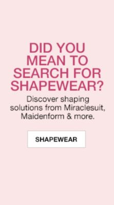 Did You Mean to Search For Shapewear? Discover shaping solutions from Miraclesuit, Maidenform and more, Shapewear