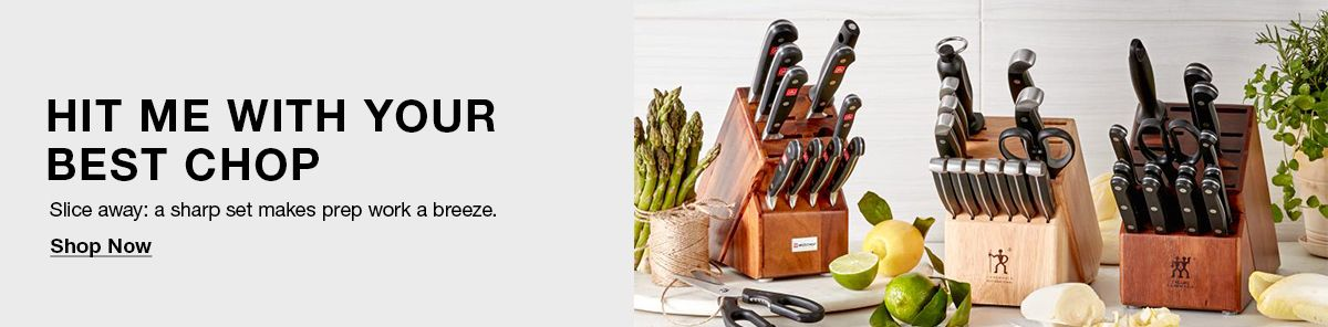 Hit Me With Your Best Chop, Slice away: a sharp set makes prep work a breeze, Shop Now