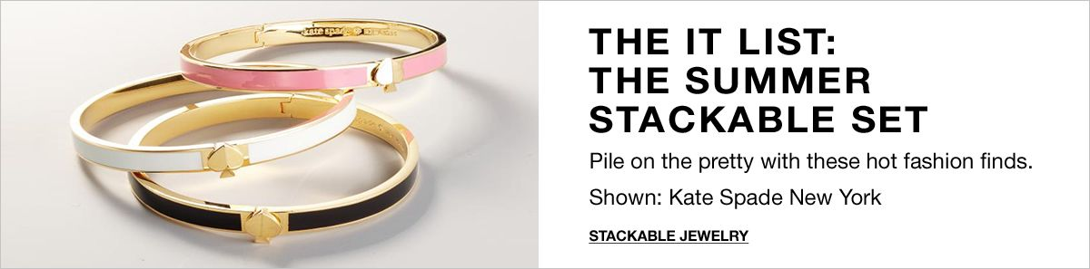 The it List:The Summer Stackable Set, Pile on the pretty with these hot fashion finds Shown: Kate Spade New York, Stackable Jewelry