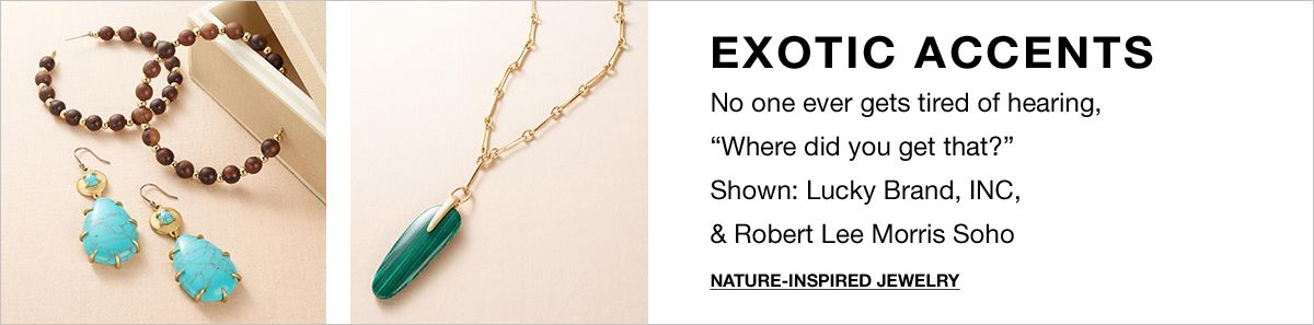 """Exotic Accents, No one ever gets tired of hearing, """"Where did you get that?'' Shown: Lucky Brand, INC, and Robert Lee Morris Soho, Nature-Inspired Jewelry"""