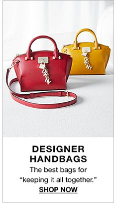 "Designer Handbags, The best bags for ""keeping it all together"" Shop Now"