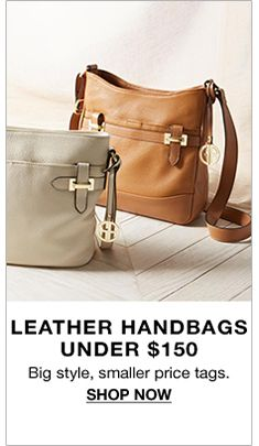 Leather Handbags Under $150, Big style, smaller price tags, Shop Now