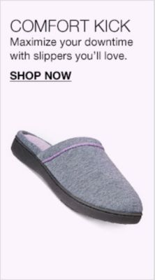 Comfort Kick Maximize your downtime with slippers you'll love, Shop Now