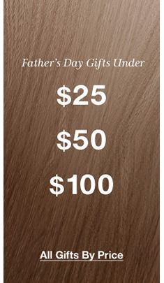 Father's Day Gifts Under $25 $50 $100, All Gifts by Price