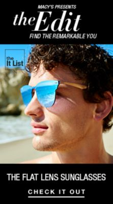 Macy's Presents, The Edit, Find The Remarkable You, the it List, The Flat Lens Sunglasses, Check it Out