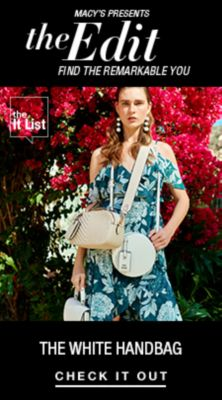 Macy's Presents, The Edit, Find The Remarkable You, The White Handbag, Check it Out