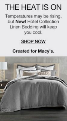 The Heat is on, Temperatures may be rising, but New! Hotel Colletion Linen Bedding will keep you cool, Shop now, Created for Macy's