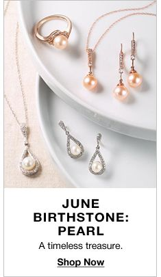 June Birthstone: Pearl, A timeless treasure, Shop Now