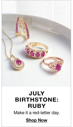 July Birthstone: Ruby, Make it a red-letter day, Shop Now