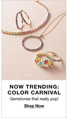Now Trending: Color Carnival, Gemstones that really pop! Shop Now