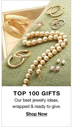 Top 100 Gifts, Our best jewelry ideas, wrapped and ready to give, Shop Now