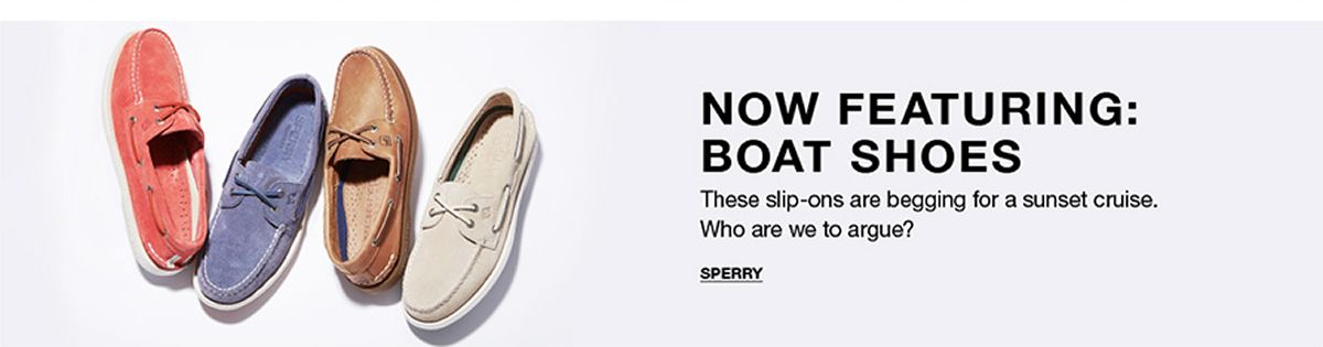 Now Featuring: Boat Shoes, These slip-ons are begging for a sunset cruise, Who are we to argue? Sperry