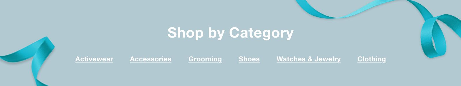 Shop by Category, Activewear, Accessories, Grooming, Shoes, Watch and Jewelry, Clothing