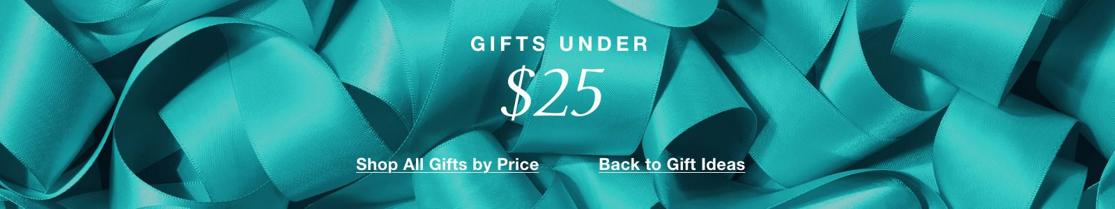 Gift Under, $25, Shop All Gifts by Price, Back to Gift Ideas