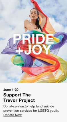 Pride + Joy, June 1-30, Support The Trevor Project, Donate online to help fund suicide prevention services for LGBTQ youth, Donate Now