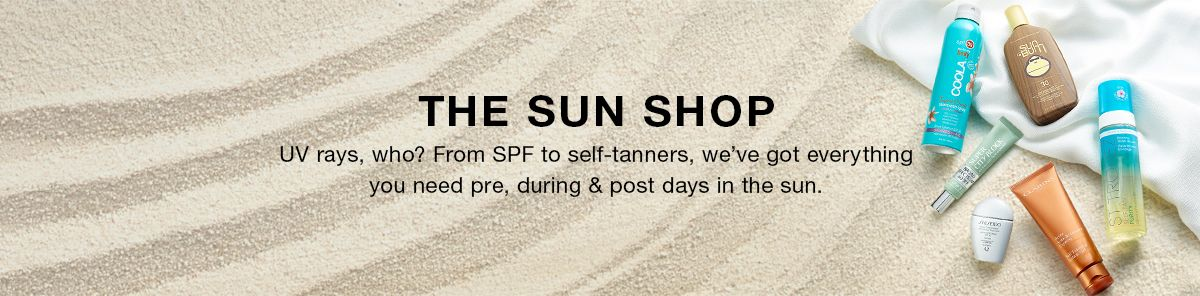 The Sun Shop, Uv rays, who? From Spf to self-tanners we've got everything you need pre, during and post days in the sun