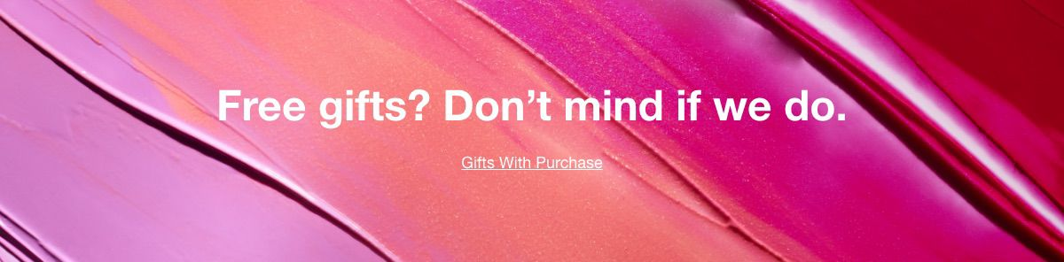 Free gifts? Don't mind if we do, Gifts With Purchase