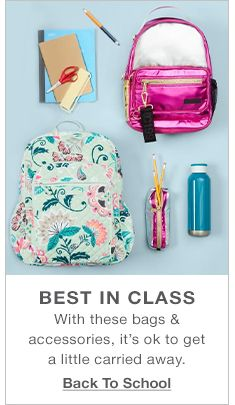 Best in Class, With these bags and accessories, it's ok to get a little carried away, Back to school
