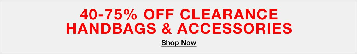 40-75 percent off Clearance Handbags and Accessories, Shop Now